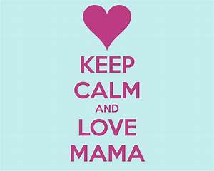 KEEP CALM AND LOVE MAMA Poster | Cat | Keep Calm-o-Matic