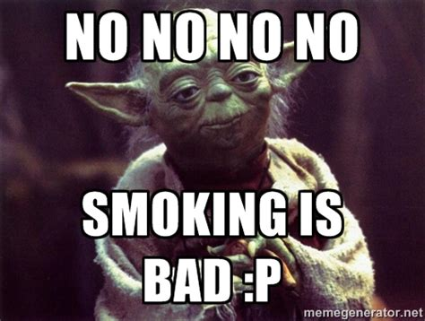 Smoking Is Bad Meme - no smoking memes image memes at relatably com
