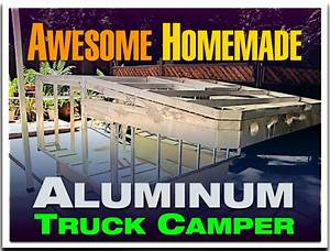 Awesome Homemade Aluminum Truck Camper Build A Truck