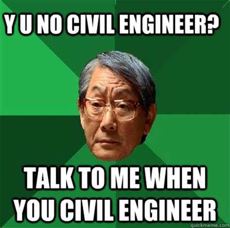 Civil Engineering Meme - y u no civil engineer talk to me when you civil engineer high expectations asian father