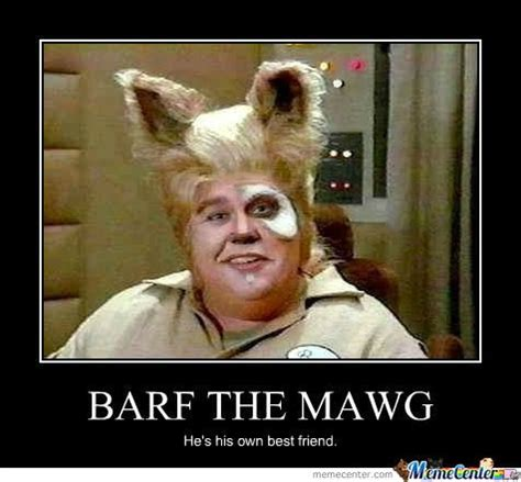 Barf Meme - barf the mawg half man half dog hes his own best friend d love spaceballs xd over 9 000 lolz