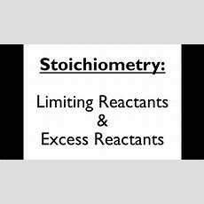 Stoichiometry 6 Limiting Reactant & Excess Reactant Youtube