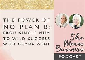 The Power Of No Plan B  From Single Mum To Wild Success