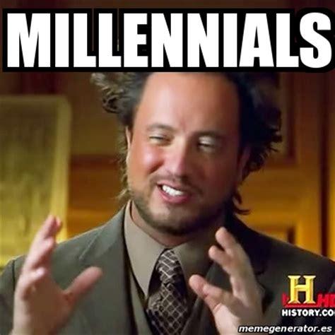 Millenial Memes - meme ancient aliens millennials 23702330