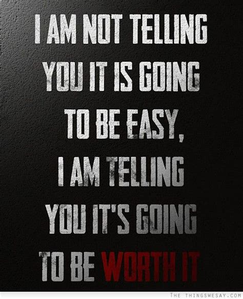 i am not telling you it is going to be easy i am telling