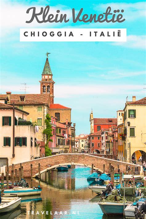 chioggia klein venetie het alternatief voor venetie travelaar