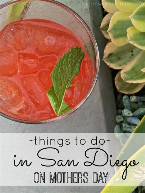 mothers day things to do top things to do for mother s day in san diego