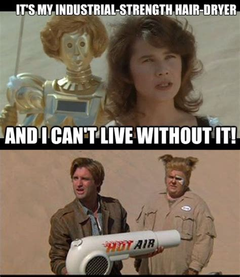 Spaceballs Memes - my hair dryer broke this morning and this is all i could think of lol i created this meme