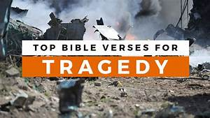 Top Bible Verses About Tragedy | Sharefaith Magazine
