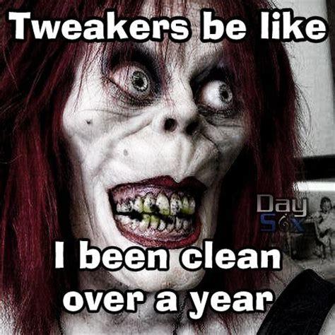 Tweaker Memes - tweakers be like i been clean over a year comedy meme funny diary of a tweeker tweaker