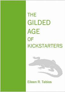 Eileen Verbs Books: THE GILDED AGE OF KICKSTARTERS ... AND ...