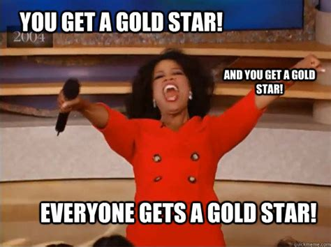 Star Memes - you get a gold star everyone gets a gold star and you get a gold star oprah you get a car