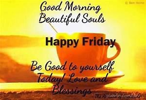 Good Morning Beautiful Souls Happy Friday friday happy ...