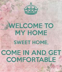 My Sweet Home : welcome to my home sweet home come in and get comfortable poster montse keep calm o matic ~ Markanthonyermac.com Haus und Dekorationen