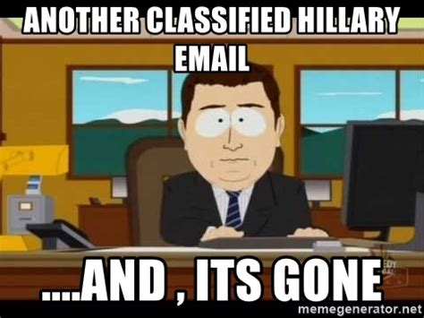 And Its Gone Meme Generator - another classified hillary email and its gone south park aand it s gone meme generator