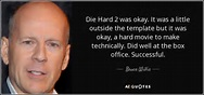 Bruce Willis quote: Die Hard 2 was okay. It was a little ...