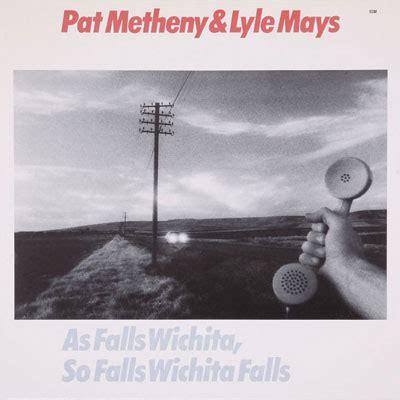 wichita falls pat metheny ecm 1190 pat metheny lyle mays as falls wichita so falls wichita falls