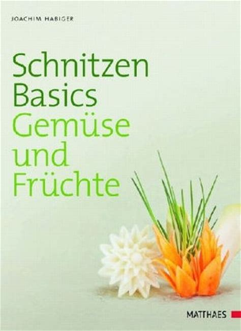 HABIGER Joachim: Schnitzen Basics. Gemüse und Früchte