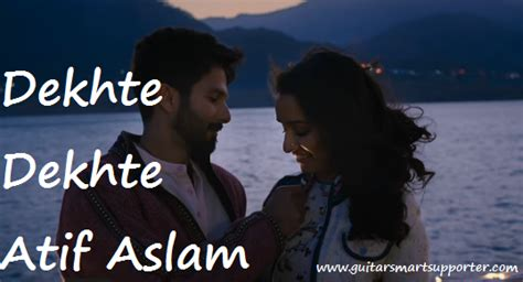 Dekhte Dekhte Guitar Chords With Lyrics Ft.atif Aslam