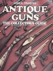Antique Guns The Collector U0026 39 S Guide