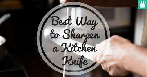 Best Way To Sharpen A Kitchen Knife (the Basics) • Kitchen