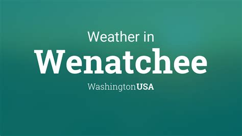 weather  wenatchee washington usa