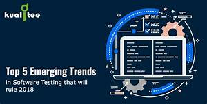 Top 5 Emerging Trends In Software Testing That Will Rule ...