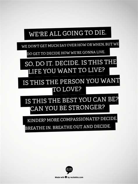 We're all going to die. We don't get much say over how or