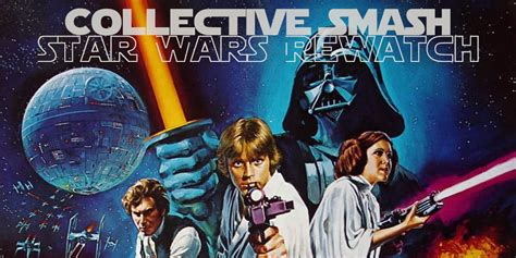 Collectivesmash Presents An Epic Star Wars Rewatch The