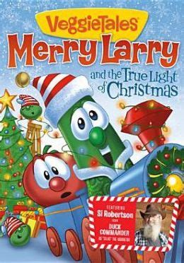 veggie tales merry larry and the true light of