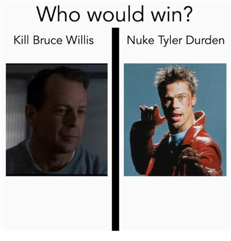 Tyler Durden Meme - who would win nuke tyler durden kill bruce willis tyler durden meme on sizzle