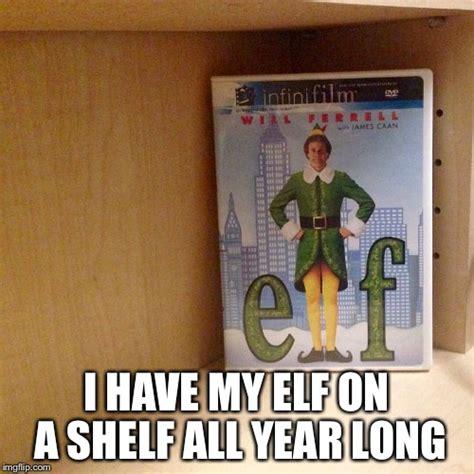 Elf On A Shelf Meme - elf on a shelf imgflip