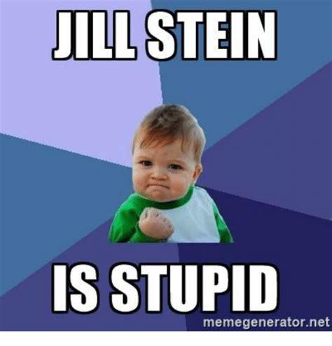 Jill Meme - jill stein is stupid memegeneratornet dank meme on sizzle