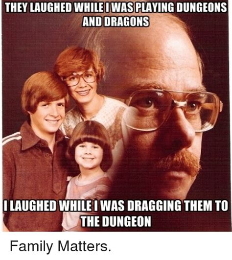 Dungeons And Dragons Memes - they laughed while iwas playing dungeons and dragons laughed while iwas dragging themto the