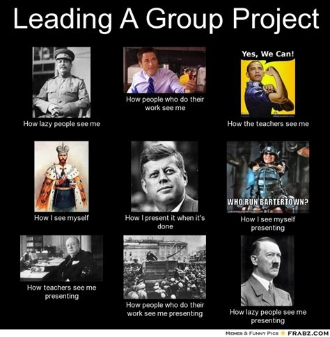 Group Project Memes - leading a group project meme generator what i do