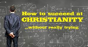 How to Succeed at Christianity (Without Really Trying)
