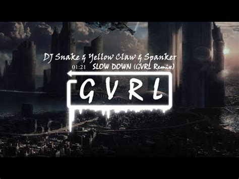 dj snake slow down dj snake yellow claw spanker slow down gvrl remix