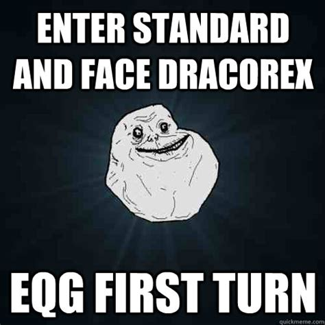 Standard Meme - enter standard and face dracorex eqg first turn forever alone quickmeme