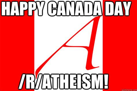 Canada Day Meme - happy canada day r atheism canadian atheist flag quickmeme