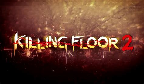 killing floor 2 not launching killing floor 2 launch trailer is super violent rocket chainsaw