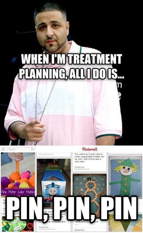 Therapy Memes - ot treatment planning ot memes things that make ots laugh pinterest activities the o