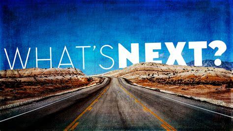 Sermon Series What's Next?  Hope Church