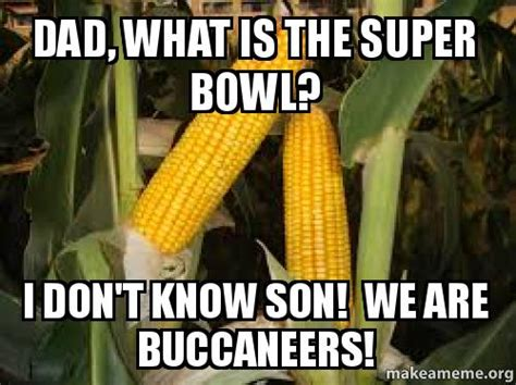 Ta Bay Buccaneers Memes - dad what is the super bowl i don t know son we are buccaneers make a meme