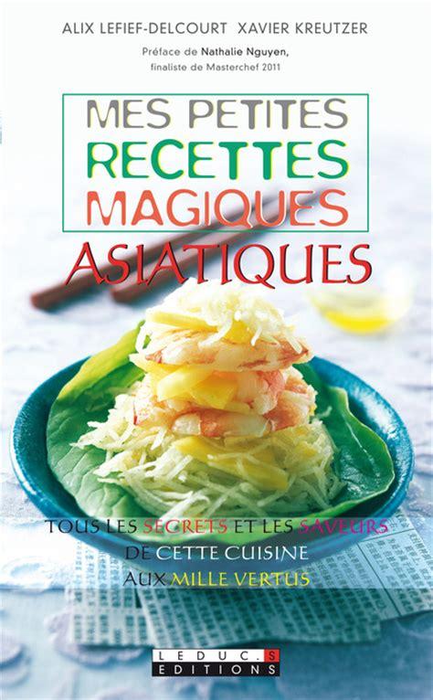 livre de cuisine asiatique leduc s éditions mes petites recettes magiques