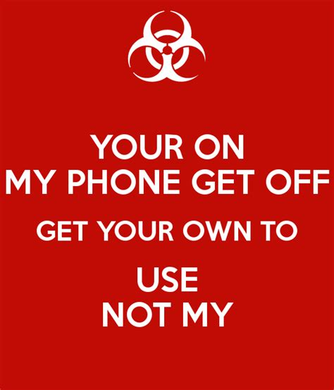 how to get a your phone your on my phone get get your own to use not my poster