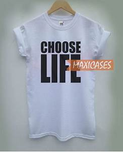 Choose Life Cheap Graphic T Shirts for Women, Men and Youth