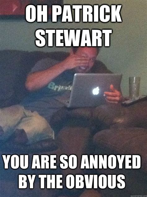 Patrick Stewart Memes - oh patrick stewart you are so annoyed by the obvious meme dad quickmeme
