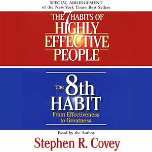 The 7 Habits of Highly Effective People & the 8th Habit ...