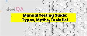 Manual Testing Guide  Types  Myths  And Manual Testing