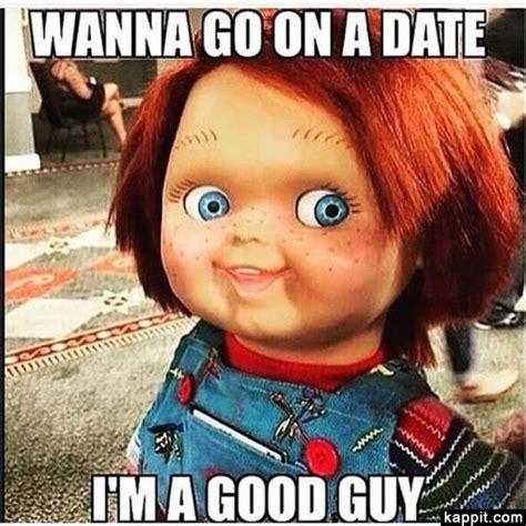 Chucky Memes - wanna go on a date i m a good guy